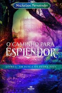 O Caminho para Esplendor - Autora Michele Fernandes - Agência Literária Aspas e Vírgulas